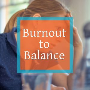 Burnout to Balance